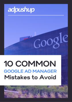 Common Google Ad Manager Mistakes