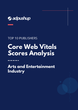 Copy of Core Web Vitals Scores of Top 10 Publishers in the Arts and Entertainment Industry  AdPushup (1)