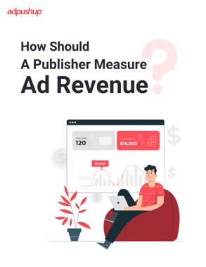 Whitepaper - How should a publisher measure ad revenue